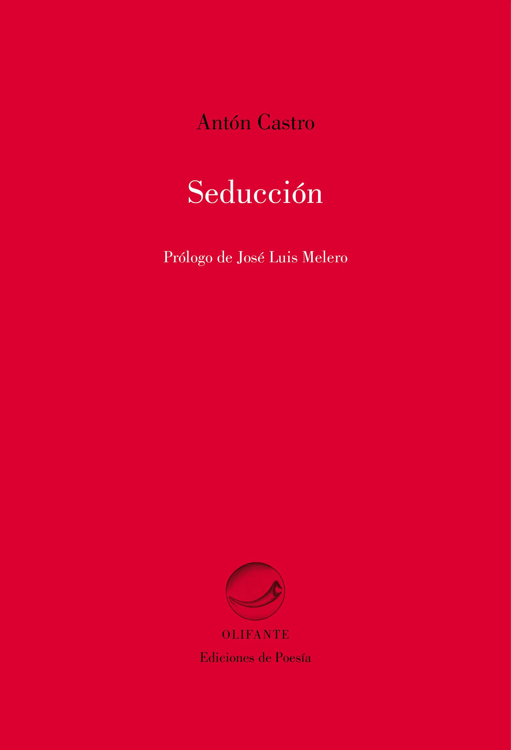 Seducción, Antón Castro, Zaragoza, Olifante, 2014, 85 pp, 15 euros.